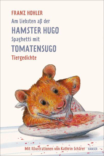 Hohler: Am liebsten aß der Hamster Hugo Spaghetti mit Tomatensugo (Hanser 2018)