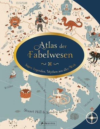 Lawrence: Atlas der Fabelwesen. Sagen, Legenden, Mythen aus aller Welt (Prestel 2019)