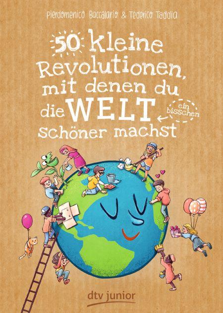 Baccalario/Taddia: 50 kleine Revolutionen, mit denen du die Welt (ein bisschen) schöner machst (dtv 2019)