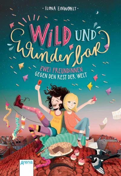 Einwohlt: Wild und wunderbar. Zwei Freundinnen gegen den Rest der Welt (Arena 2018)