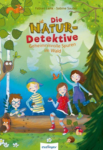 Lenk: Die Naturdetektive: Geheimnisvolle Spuren im Wald (Esslinger 2019)