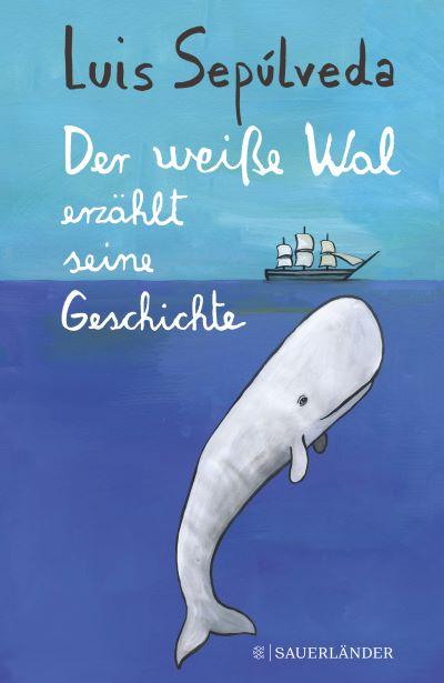 Sepúlveda: Der weiße Wal erzählt seine Geschichte (FISCHER Sauerländer 2020)