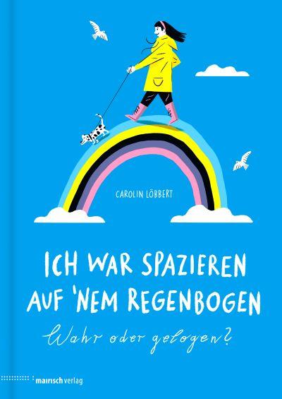 Löbbert: Ich war spazieren auf 'nem Regenbogen (mairisch 2020)