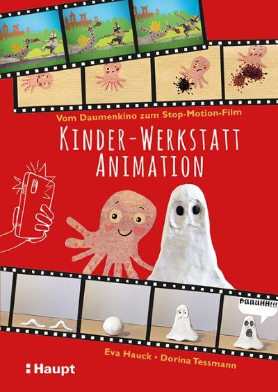 Hauck/Tessmann: Kinder-Werkstatt Animation (Haupt 2021)